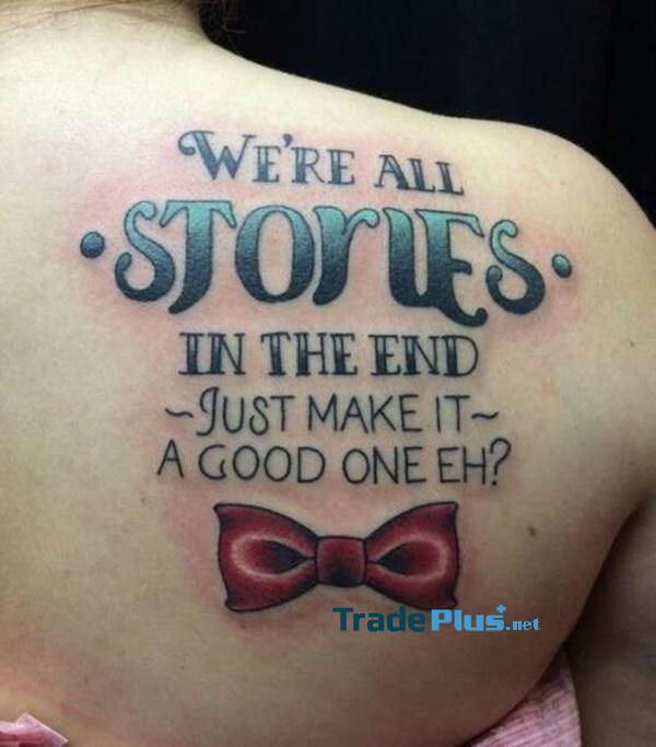 """""""We're all stories in the end just make it a good one Eh?"""""""